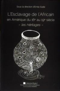 Esclavage de l Africain en Amerique du 16e Au19e Siecles les Heritages
