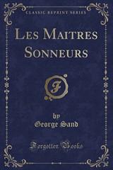 Les Maitres Sonneurs (Classic Reprint)