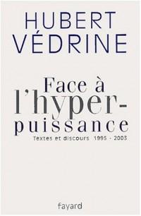 Face à l'hyperpuissance : textes et discours, 1995-2003