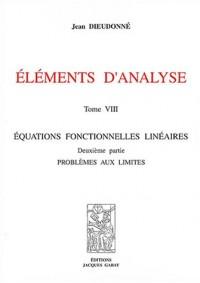 Eléments d'analyse : Tome VIII, Equations fonctionnelles lilnéaires, Deuxième partie : problèmes aux limites
