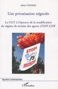 Une privatisation négociée. La CGT à l'épreuve de la modification du régime de retraite des agents d'EDF-GDF.