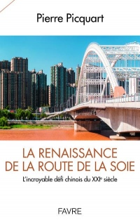 La renaissance de la route de la soie - L'incroyable défi du XXIème siècle