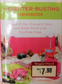 The Clutter-Busting Handbook : Clean It Up, Clear It Out, and Keep Your Life Clutter-Free