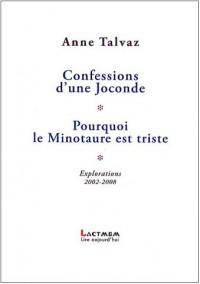 Confessions d'une Joconde / Pourquoi le Minotaure est triste : Explorations 2002-2008