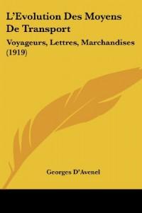 L'Evolution Des Moyens de Transport: Voyageurs, Lettres, Marchandises (1919)