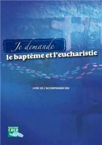 Je Demande le Baptême et l'Eucharistie - Livre Accompagnateur