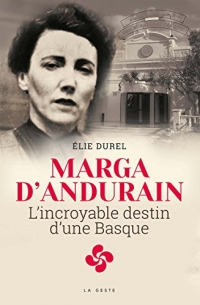Marga d'Andurain - l'Incroyable Destin d'une Basque