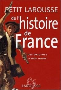 Petit Larousse de l'histoire de France : Des origines à nos jours