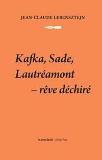 Kafka, Sade, Lautreamont - Reve Dechire
