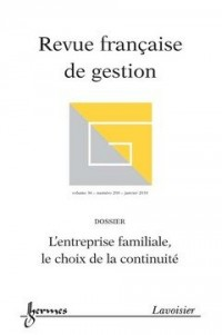 L'Entreprise Familiale, le Choix de la Continuite (Revue Française de Gestion Vol. 36 N. 200/Janvier