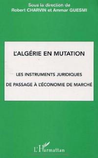 Algérie en mutation (l') les instruments juridiques de passage a l'économie de ma