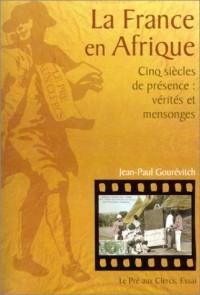 La France en Afrique : Cinq Siècles de présence - Vérités et Mensonges