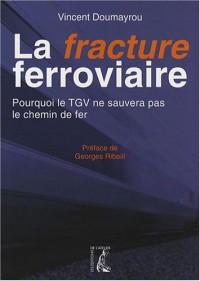 La fracture ferroviaire : Pourquoi le TGV ne sauvera pas le chemin de fer ?