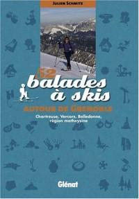 52 balades à skis autour de Grenoble : Chartreuse, Vercors, Belledonne, région matheysine