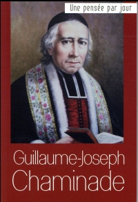 Bienheureux Guillaume-Joseph Chaminade : Une pensée par jour