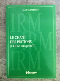 Le chant des protons : L'IRM sans peine