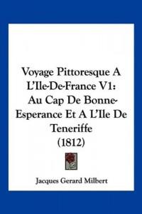 Voyage Pittoresque A L'Ile-de-France V1: Au Cap de Bonne-Esperance Et A L'Ile de Teneriffe (1812)