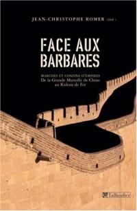 Face aux barbares. Marches et confins d'empires, de la Grande Muraille de Chine au Rideau de Fer