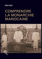 Comprendre la Monarchie Marocaine