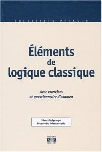 Eléments de logique classique. : Avec exercices et questionnaire d'examen