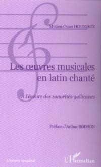Les oeuvres musicales en latin chanté : à l'écoute des sonorités Gallicanes