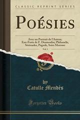 Poesies, Vol. 1: Avec Un Portrait de L'Auteur, Eau-Forte de F. Desmoulin; Philomela, Serenades, Pagode, Soirs Moroses (Classic Reprint)