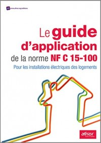 Le Guide d'Application de la Norme Nf C 15-100