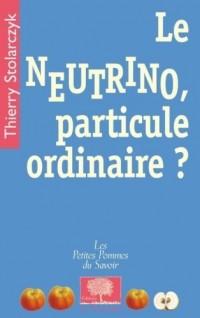 Le neutrino, particule ordinaire ?