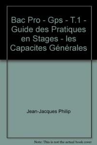 Bac Pro - Gps - T.1 - Guide des Pratiques en Stages - les Capacites Générales
