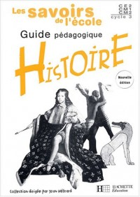 Les savoirs de l'école : Histoire, cycle 3 (guide pédagogique)