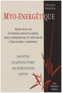 Myo-énergétique : Agir sur les tensions musculaires, pour préserver et rétablir l'équilibre corporel