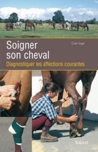 Soigner son cheval : Diagnostiquer les affections courantes