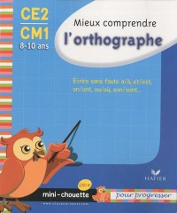 Mieux comprendre l'orthographe CE2-CM1 : Ecrire sans faute a/à, et/est, on/ont, ou/où, son/sont...