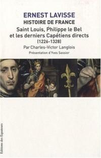 Histoire de France : Tome 6, Saint-Louis, Philippe le Bel et les derniers Capétiens directs (1226-1328)