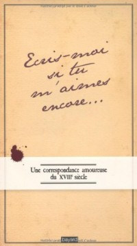 Ecris-moi si m'aimes encore : Une correspondance amoureuse au XVIIIe siècle