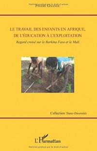 Le travail des enfants en Afrique, de l'éducation à l'exploitation: Regard Croisé Sur Le Burkina Faso Et Le Mali
