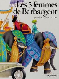 Les 5 femmes de Barbargent