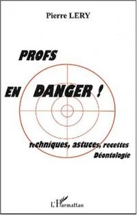 Profs en danger. techniques, astuces, recettes deontologie