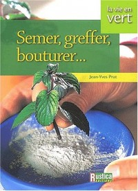 Semer, greffer, multiplier vos plantes