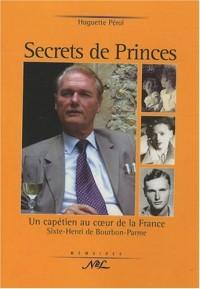 Secrets de Princes : Un capétien au coeur de la France Sixte-Henri de Bourbon-Parme
