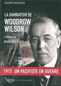 La damnation de Woodrow Wilson : Président des Etats-Unis (1913-1921)