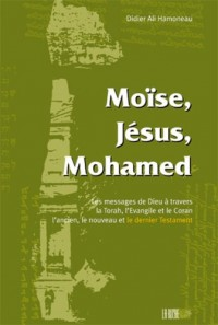 Moise, jesus, mohamed : message de dieu