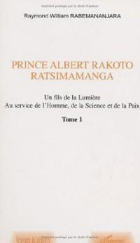 Prince Albert Rakoto Ratsimamanga: un fils de la lumiere, au service de l'homme, de la science et de la paix/1