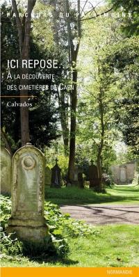 Ici repose. : A la découverte des cimetières de Caen