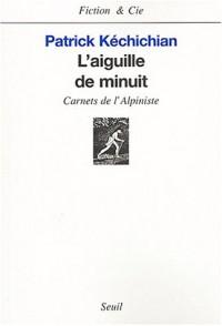 L'Aiguille de minuit : carnets de l'alpiniste