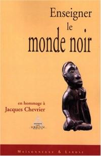Enseigner le monde noir : Mélanges offerts au professeur Jacques Chevrier