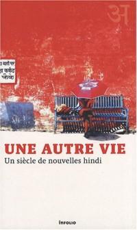 Une autre vie : Un siècle de nouvelles hindi