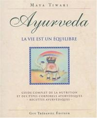 Ayurveda, la vie est un équilibre : Guide complet de la nutrition et des types corporels ayurvédiques, recettes ayurvédiques