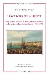 Les Oublies De La Liberte: Negociants, Consuls Et Missionnaires Francais Au Levant Pendant La Revolution (1784-1798)