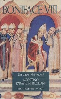 Boniface VIII : Un pape hérétique ?